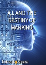 A.I. and the Destiny of Mankind