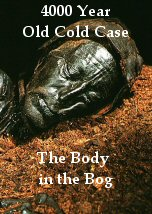 4000 Year Old Cold Case: The Body in the Bog