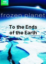 Frozen Planet: To the Ends of the Earth