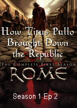 How Titus Pullo Brought Down the Republic