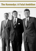 The Kennedys: A Fatal Ambition