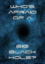 Who Is Afraid of a Big Black Hole