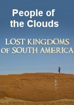 Lost Kingdoms of South America: People of the Clouds
