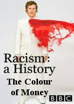Racism: A History. The Colour of Money