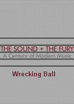 The Sound and the Fury: A Century of Modern Music. Wrecking Ball