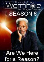 Through the Wormhole Season 6: Are We Here for a Reason